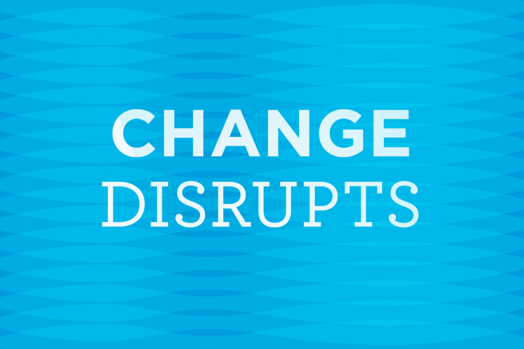 Change Disrupts