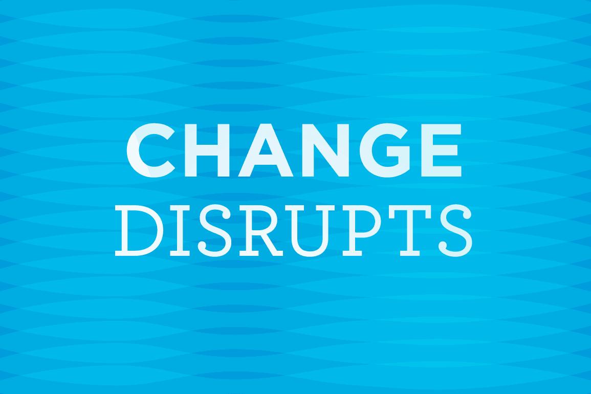 Change Disrupts