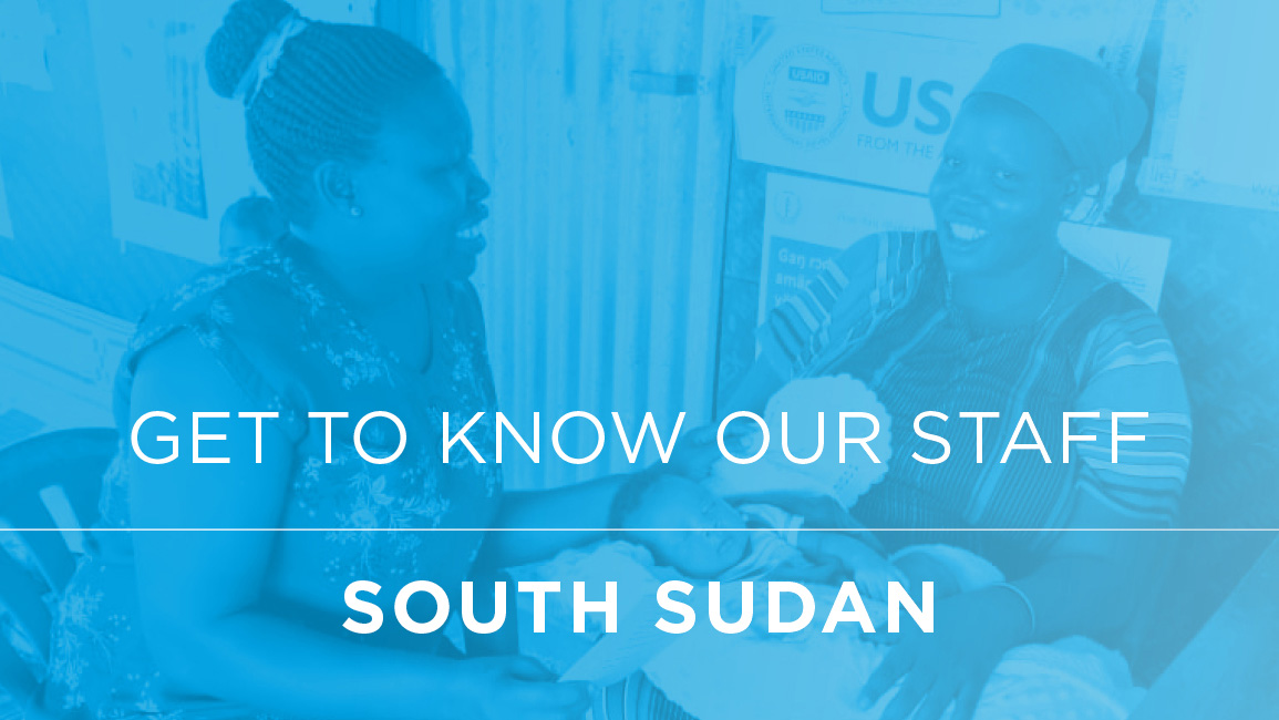 Get to Know Our Staff in South Sudan