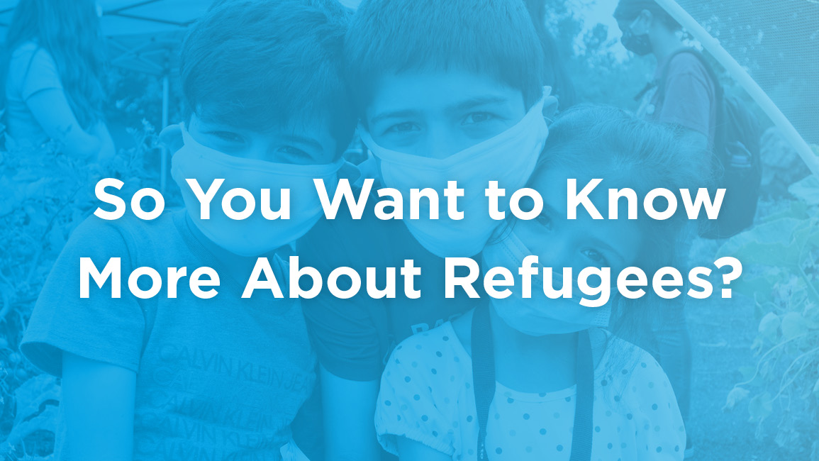So You Want to Know More About Refugees